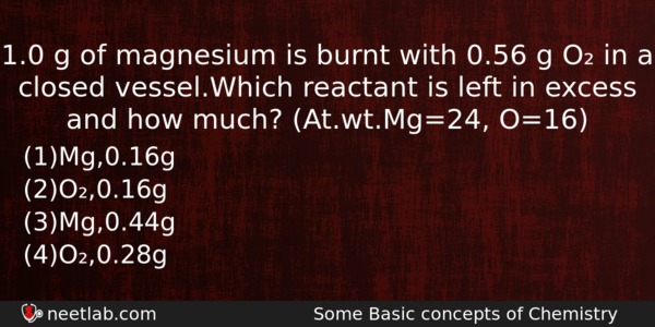 1.0g of magnesium is burnt with 0.56 g O₂ in a closed vessel - NEETLab